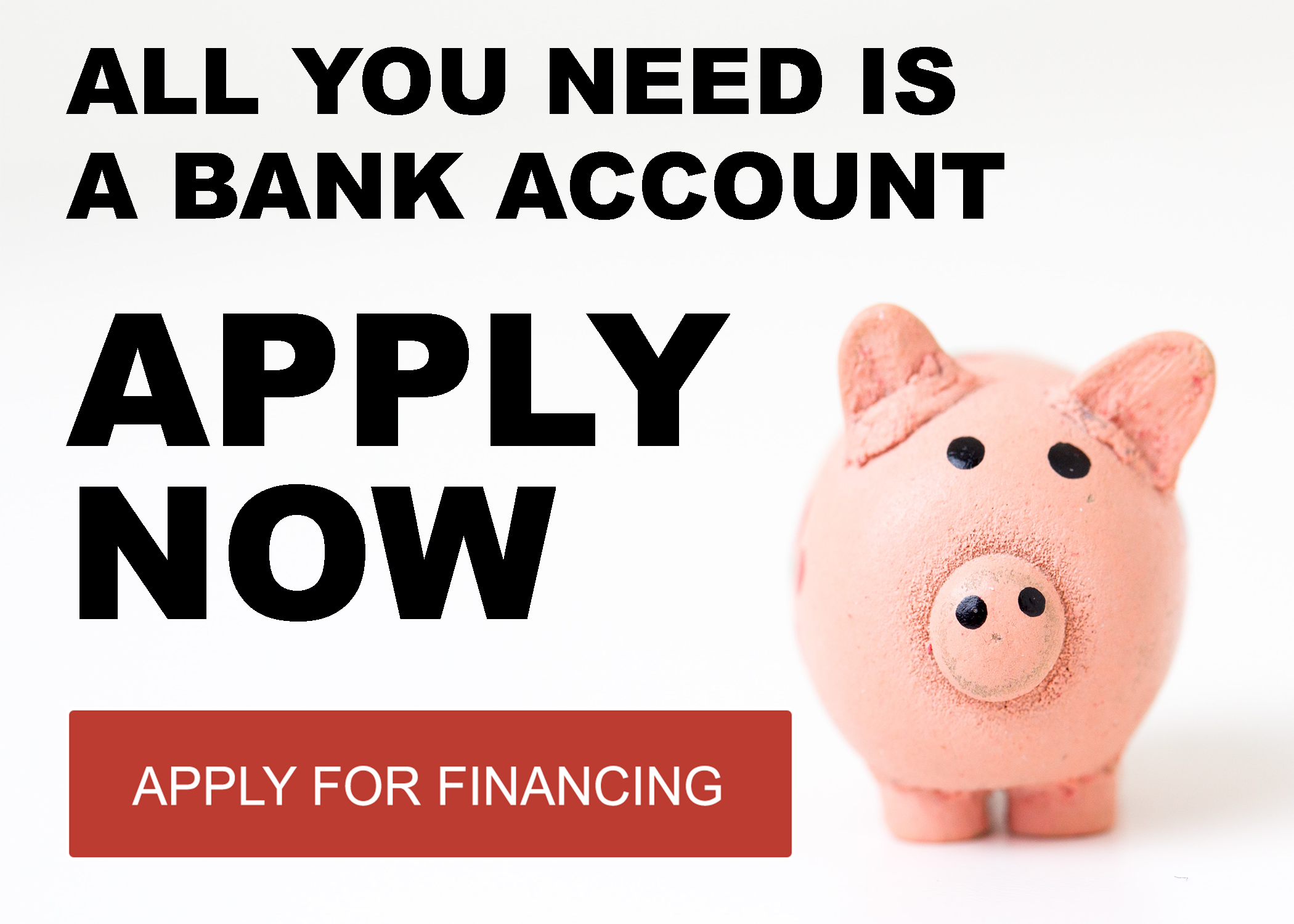 FINANCING ALL YOU NEED IS A BANK ACCOUNT
